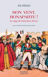 BON VENT, BONAPARTE ! - LE SIEGE DE SAINT-JEAN-D'ACRE