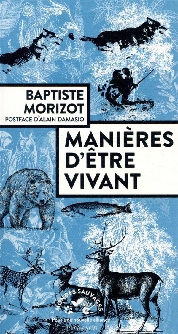 MANIERES D'ETRE VIVANT - ENQUETES SUR LA VIE A TRAVERS NOUS