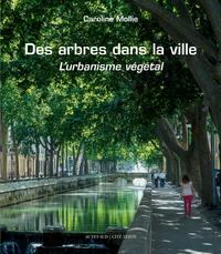 DES ARBRES DANS LA VILLE (RELIE) - L'URBANISME VEGETAL