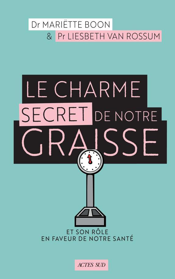 LE CHARME SECRET DE NOTRE GRAISSE - ET SON ROLE EN FAVEUR DE NOTRE SANTE