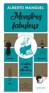MONSTRES FABULEUX - DRACULA, ALICE, SUPERMAN, ET AUTRES AMIS LITTERAIRES