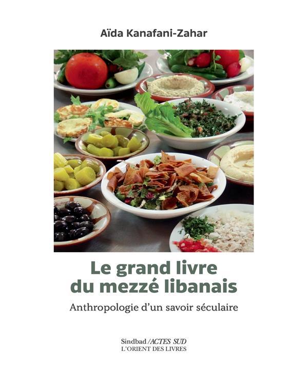 LE GRAND LIVRE DU MEZZE LIBANAIS - ANTHROPOLOGIE D'UN SAVOIR SECULAIRE