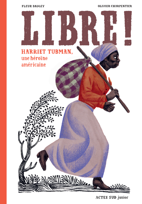 LIBRE ! - HARRIET TUBMAN, UNE HEROINE AMERICAINE