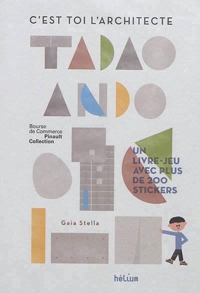 C'EST TOI L'ARCHITECTE, TADAO ANDO