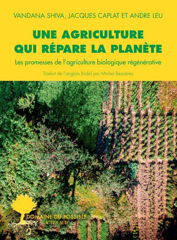 UNE AGRICULTURE QUI REPARE LA PLANETE - LES PROMESSES DE L'AGRICULTURE BIOLOGIQUE REGENERATIVE