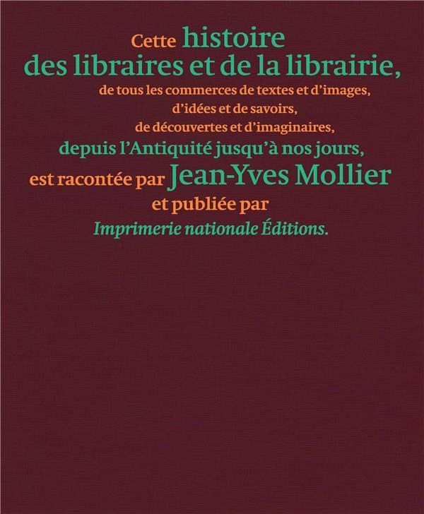 HISTOIRE DES LIBRAIRES ET DE LA LIBRAIRIE DE L'ANTIQUITE JUSQU'A NOS JOURS