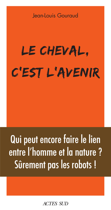 LE CHEVAL, C'EST L'AVENIR - QUI PEUT ENCORE FAIRE LE LIEN ENTRE L'HOMME ET LA NATURE ?