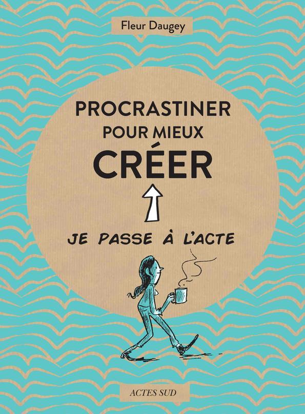 Procrastiner pour mieux creer