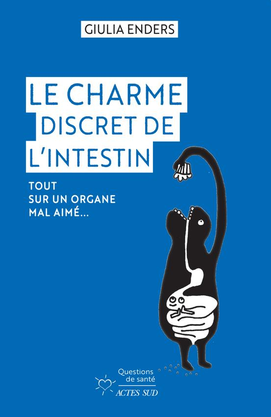 LE CHARME DISCRET DE L'INTESTIN - TOUT SUR UN ORGANE MAL AIME