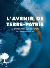 L'AVENIR DE TERRE-PATRIE - CHEMINER AVEC EDGAR MORIN