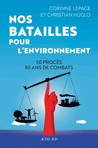 NOS BATAILLES POUR L'ENVIRONNEMENT - 50 PROCES - 50 ANS DE COMBATS