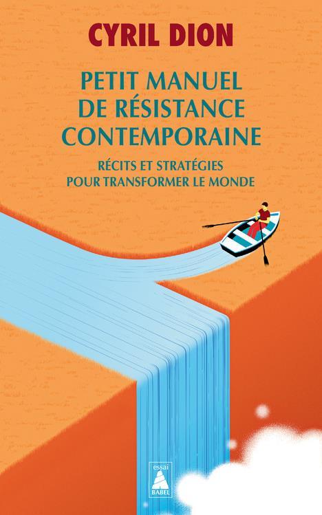 PETIT MANUEL DE RESISTANCE CONTEMPORAINE - RECITS ET STRATEGIES POUR TRANSFORMER LE MONDE