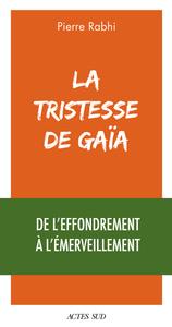 LA TRISTESSE DE GAIA - DE L'EFFONDREMENT A L'EMERVEILLEMENT