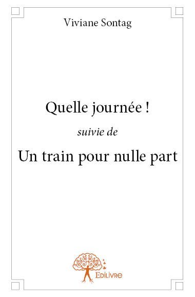 """QUELLE JOURNEE !"" SUIVIE DE ""UN TRAIN POUR NULLE PART"""