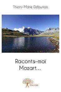 RACONTE-MOI MOZART...