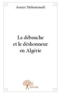 LA DEBAUCHE ET LE DESHONNEUR EN ALGERIE