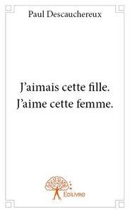J'AIMAIS CETTE FILLE. J'AIME CETTE FEMME.