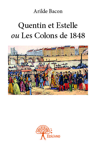 QUENTIN ET ESTELLE OU LES COLONS DE 1848