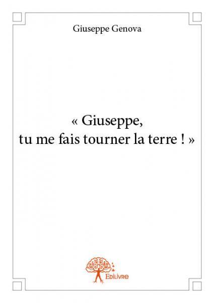 - GIUSEPPE, TU ME FAIS TOURNER LA TERRE ! -