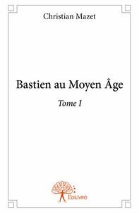BASTIEN AU  MOYEN AGE TOME I
