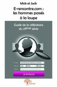 E-RENCONTRE.COM : LES HOMMES PASSES A LA LOUPE