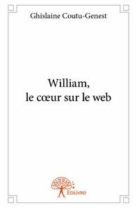 WILLIAM, LE C?UR SUR LE WEB