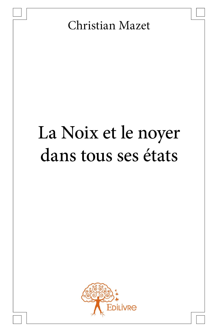 LA NOIX ET LE NOYER DANS TOUS SES ETATS