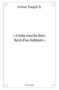 - GOMA SOUS LES FEUX. RECIT D?UN HABITANT -