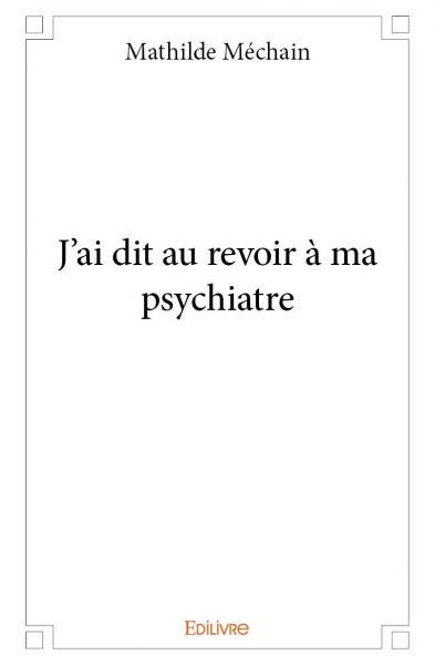 J'AI DIT AU REVOIR A MA PSYCHIATRE