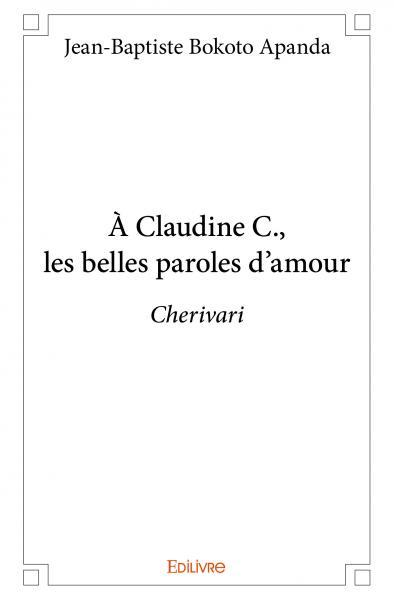A CLAUDINE C., LES BELLES PAROLES D'AMOUR