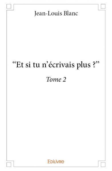 """ ET SI TU N?ECRIVAIS PLUS ? "" - TOME 2"