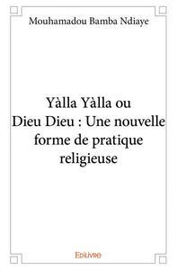 YALLA YALLA OU DIEU DIEU : UNE NOUVELLE FORME DE PRATIQUE RELIGIEUSE