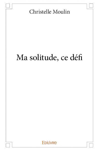MA SOLITUDE, CE DEFI
