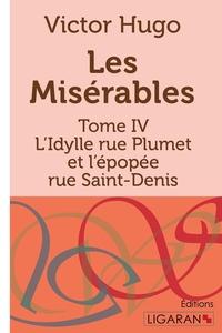 LES MISERABLES - TOME IV - L'IDYLLE RUE PLUMET ET L'EPOPEE RUE SAINT-DENIS