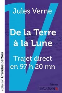 DE LA TERRE A LA LUNE (GRANDS CARACTERES) - TRAJET DIRECT EN 97 HEURES 20 MINUTES