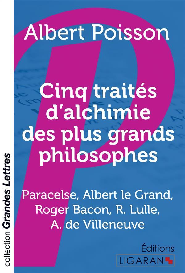 CINQ TRAITES D'ALCHIMIE DES PLUS GRANDS PHILOSOPHES (GRANDS CARACTERES) - PARACELSE, ALBERT LE GRAND
