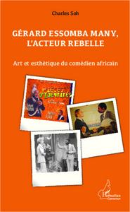 GERARD ESSOMBA MANY, L'ACTEUR REBELLE - ART ET ESTHETIQUE DU COMEDIEN AFRICAIN