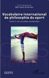VOCABULAIRE INTERNATIONAL DE PHILOSOPHIE DU SPORT - TOME 2. LES NOUVELLES RECHERCHES