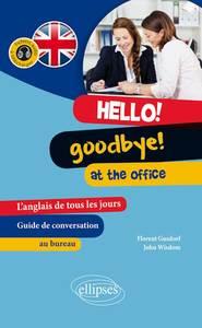 HELLO! GOODBYE! AT THE OFFICE. L ANGLAIS DE TOUS LES JOURS AU TRAVAIL