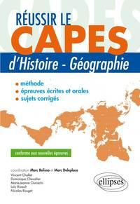 REUSSIR LE CAPES D HISTOIRE-GEOGRAPHIE - CONFORME AUX NOUVELLES EPREUVES