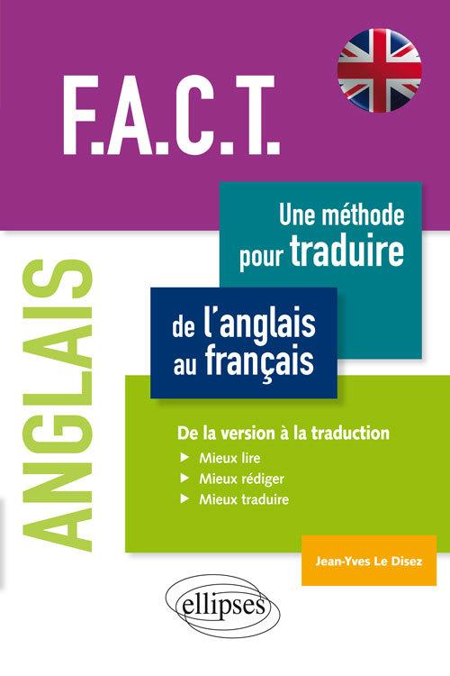 F.A.C.T.UNE METHODE POUR TRADUIRE DE L'ANGLAIS AU FRANCAIS DE LA VERSION A LA TRADUCTION