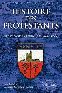HISTOIRE DES PROTESTANTS. UNE MINORITE EN FRANCE (XVIE-XXIE SIECLE)