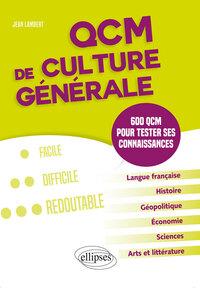 QCM DE CULTURE GENERALE. 600 QCM POUR TESTER SES CONNAISSANCES