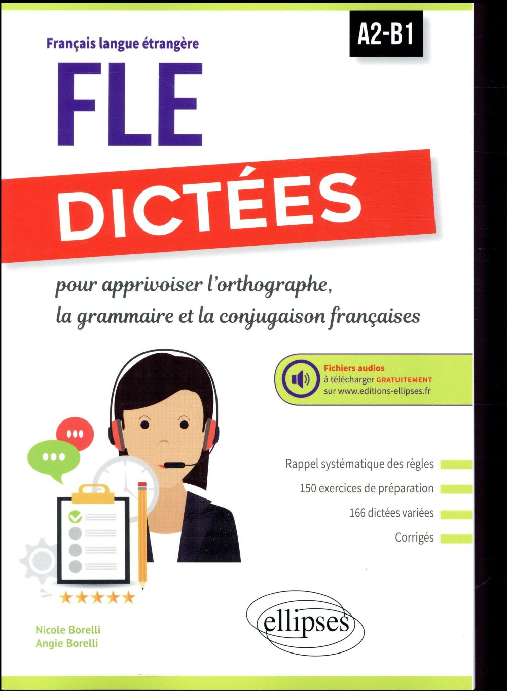 Fle (francais langue etrangere). dictees pour apprivoiser l'orthographe, la grammaire et la conjugai