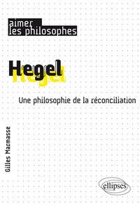 HEGEL. UNE PHILOSOPHIE DE LA RECONCILIATION