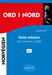 ORD I NORD. PETITE INITIATION AU NORVEGIEN AVEC EXERCICES CORRIGES ET FICHIERS AUDIO. A1