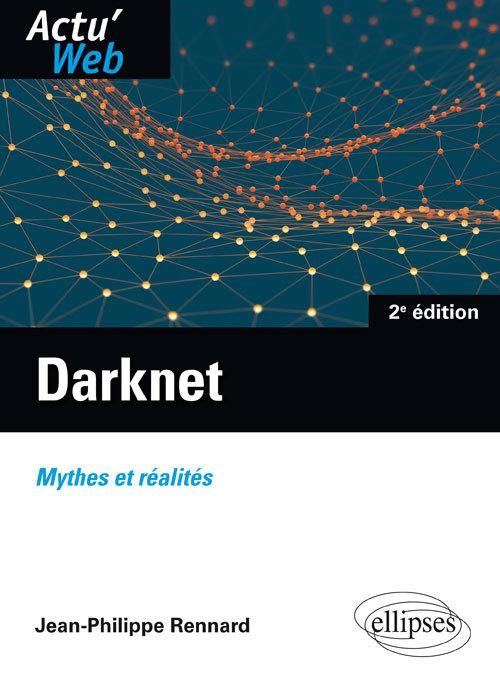 DARKNET. MYTHES ET REALITES - 2E EDITION