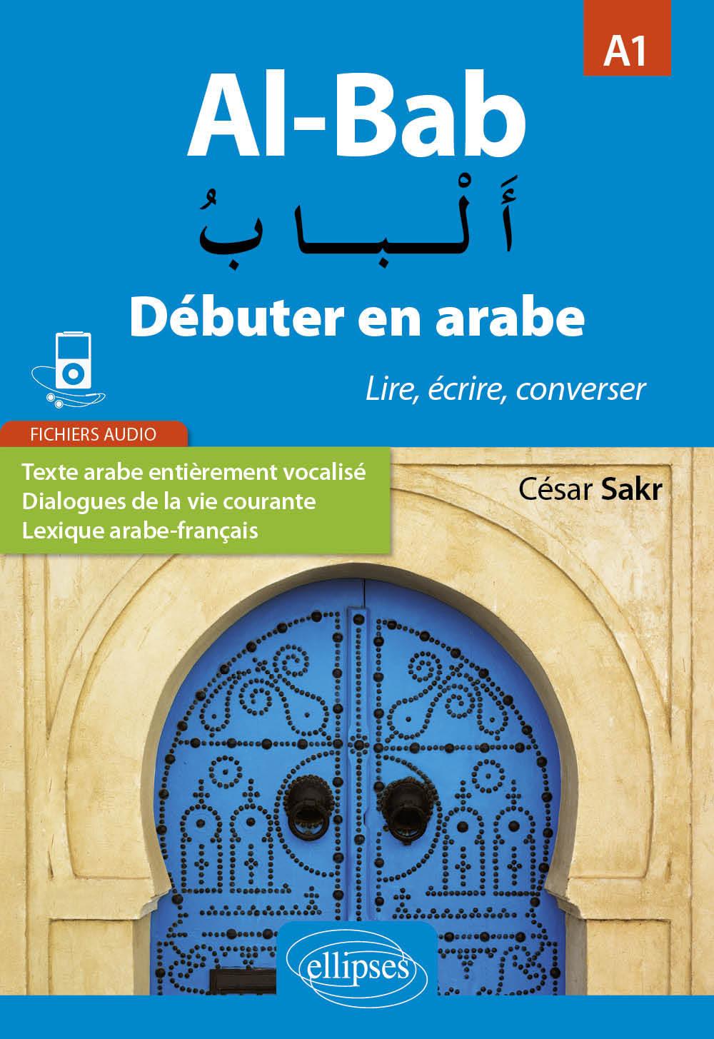 AL-BAB. DEBUTER EN ARABE. LIRE, ECRIRE, CONVERSER. NIVEAU A1.