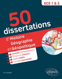 50 DISSERTATIONS D'HISTOIRE, GEOGRAPHIE ET GEOPOLITIQUE - PREPAS ECS - SUJETS INEDITS