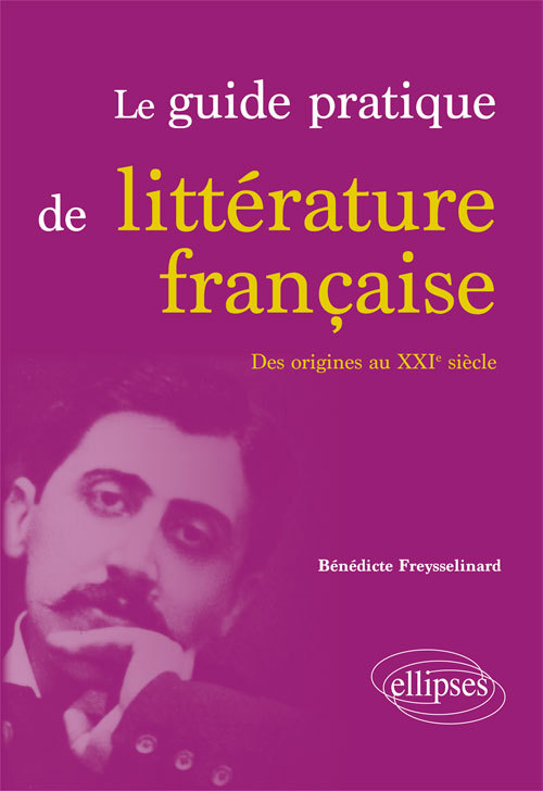 LE GUIDE PRATIQUE DE LITTERATURE FRANCAISE. DES ORIGINES AU XXIE SIECLE